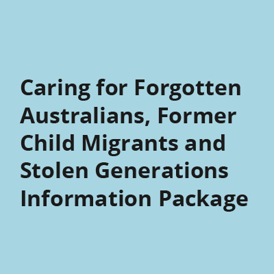 Caring for Forgotten Australians, Former Child Migrants and Stolen Generations Information Package