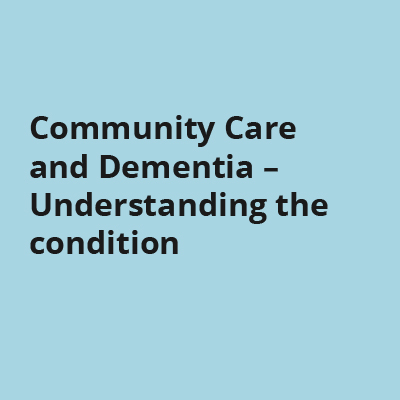 Community Care and Dementia - Understanding the condition