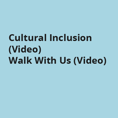 Cultural Inclusion (Video) Walk With Us (Video)