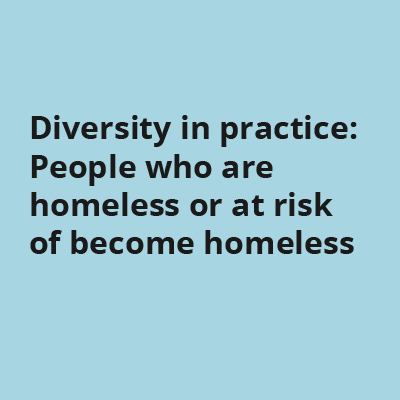 Diversity in practice: People who are homeless or at risk of become homeless