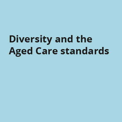 Diversity and the Aged Care standards