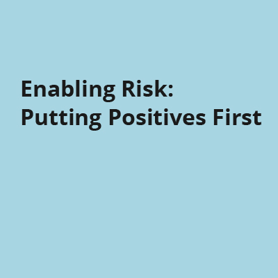 Enabling Risk: Putting Positives First