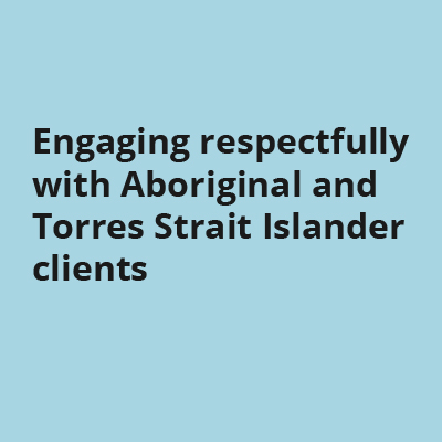 Engaging respectfully with Aboriginal and Torres Strait Islander clients
