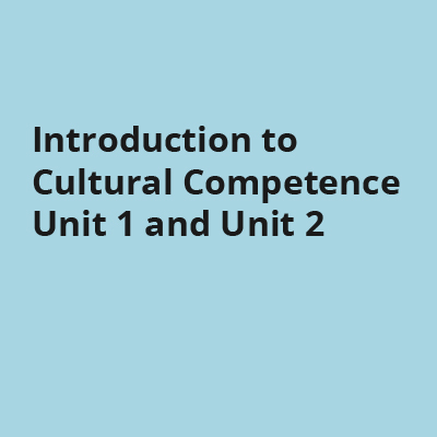 Introduction to Cultural Competence Unit 1 and Unit 2