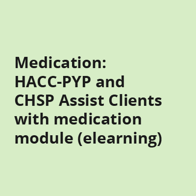 Medication: HACC-PYP and CHSP Assist Clients with medication module (elearning)