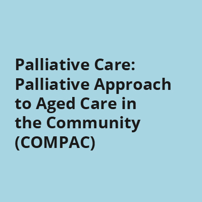 Palliative Care: Palliative Approach to Aged Care in the Community (COMPAC)