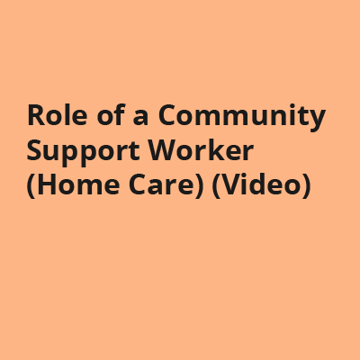 Role of a Community Support Worker (Home Care) (Video)
