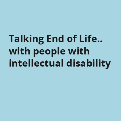 Talking End of Life.. with people with intellectual disability