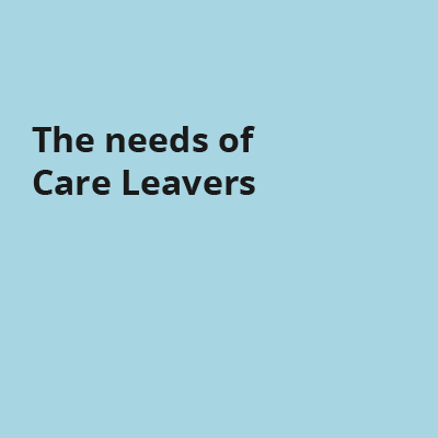 The needs of Care Leavers